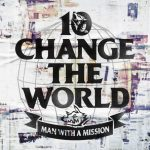 [Digital Single] MAN WITH A MISSION – Change the World [FLAC/ZIP][2020.06.27]
