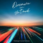 [Digital Single] Nothing's Carved In Stone – Dream in the Dark [MP3/320K/ZIP][2020.06.14]