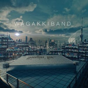 [Digital Single] Wagakki Band – Singin' for… [MP3/320K/ZIP][2020.08.16]