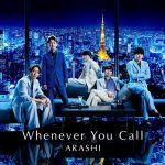 [Digital Single] Arashi – Whenever You Call [MP3/320K/ZIP][2020.09.18]