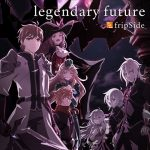 "[Single] fripSide – legendary future ""King's Raid: Ishi wo Tsugumono-tachi"" Opening Theme [MP3/320K/ZIP][2020.11.04]"
