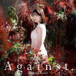 """[Single] Kaori Ishihara – Against """"Kimi to Boku no Saigo no Senjou, Arui wa Sekai ga Hajimaru Seisen"""" Opening Theme [MP3/320K/ZIP][2020.11.04]"""