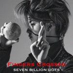 [Digital Single] Seven Billion Dots – Fingers Crossed [MP3/320K/ZIP][2020.11.01]