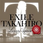 [Digital Single] EXILE TAKAHIRO – Lovers Again [MP3/320K/ZIP][2021.04.24]