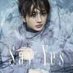 [Digital Single] Nissy (Takahiro Nishijima) – Say Yes [MP3/320K/ZIP][2021.04.30]