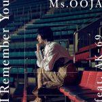 [Digital Single] Ms.OOJA – I Remember You (feat. AK-69) [FLAC/ZIP][2021.05.16]