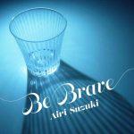 [Digital Single] Airi Suzuki – Be Brave [AAC/256K/ZIP][2021.06.17]