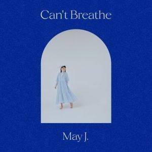 [Digital Single] May J. – Can't Breathe [MP3/320K/ZIP][2021.06.09]